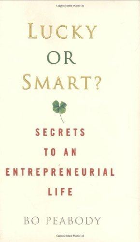 , by Bo Peabody Lucky or Smart?: Secrets to an Entrepreneurial Life [Hardcover], by Bo Peabody