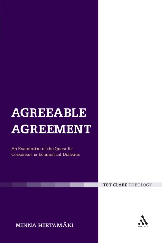 Agreeable Agreement: An Examination of the Quest for Consensus in Ecumenical Dialogue (Ecclesiological Investigations) PDF