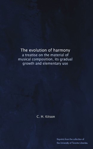 The evolution of harmony: a treatise on the material of musical composition, its gradual growth and elementary use PDF