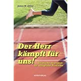 "Der Herr k�mpft f�r uns! : geistliche Stategien f�r allt�gliche Probleme - The battle is the Lord's : spiritual strategies for victory in your day struggles (dt.)von ""James W. Gilley"""