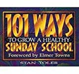 101 Ways To Grow A Healthy Sunday School (0834116200) by Stan Toler