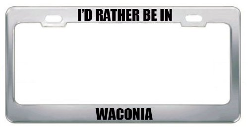 I'D Rather Be In Waconia Mn City Country Stainless Steel Metal License Plate Frame Tag Border
