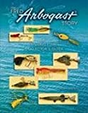 Fred Arbogast Story: A Fishing Lure Collectors Guide