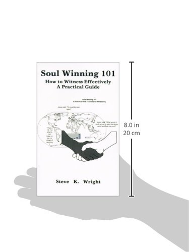 Soul Winning 101: How to Witness Effectively a Practical Guide