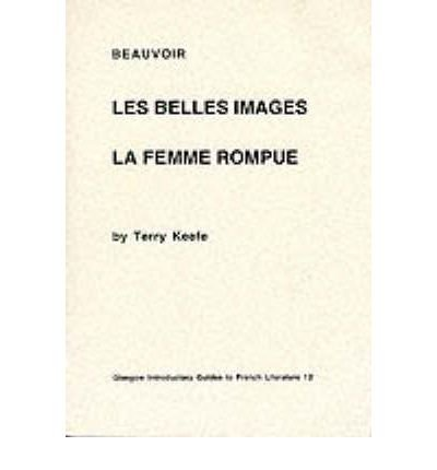 "[(Beauvoir: ""Les Belles Images"" and ""La Femme Rompue"")] [Author: Terry Keefe] published on (February, 1991)"