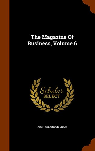 The Magazine Of Business, Volume 6