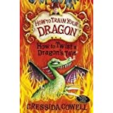 How To Train Your Dragon: How to Twist a Dragon's Taleby Cressida Cowell