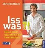 Iss was?!: Meine neuen Rezepte aus der Fernsehküche - Christian Henze