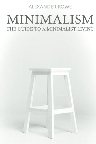 Minimalism: The Guide To A Minimalist Living - Learn How To Declutter, Simplify Your Life, Reduce Stress And Find Happiness (Frugality, Frugal, Living ... De-clutter, Live Simple, Minimalist Budget) PDF