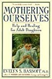 img - for Mothering Ourselves: Help and Healing for Adult Daughters by Evelyn S. Bassoff (1992-03-01) book / textbook / text book