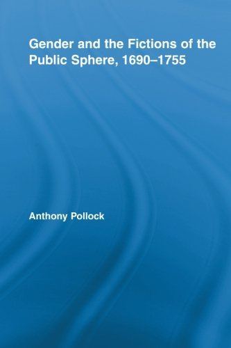 Gender and the Fictions of the Public Sphere, 1690-1755 (Routledge Studies in Eighteenth-Century Literature)