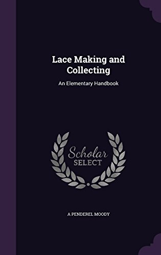 Lace Making and Collecting: An Elementary Handbook