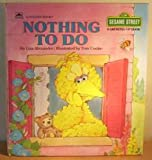 Nothing To Do (A Golden Book) (Sesame Street; A Growing Up Book) (featuring Jim Henson's Sesame Street Muppets) (0307120244) by Tom Cooke