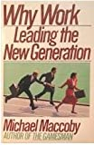 Why Work: Leading the New Generation (067147281X) by MacCoby, Michael