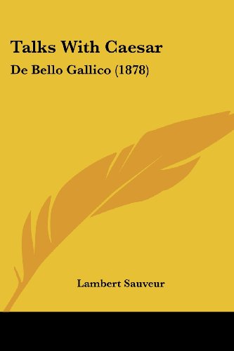 Talks with Caesar: de Bello Gallico (1878)