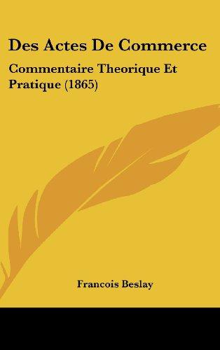 Des Actes de Commerce: Commentaire Theorique Et Pratique (1865)