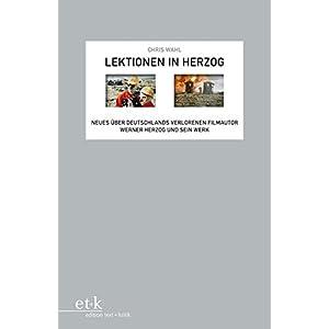 Lektionen in Herzog: Neues über Deutschlands verlorenen Filmautor Werner Herzog und sein Werk