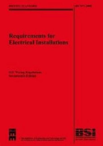 Requirements for Electrical Installations: BS 7671: 2008 (British Standard)