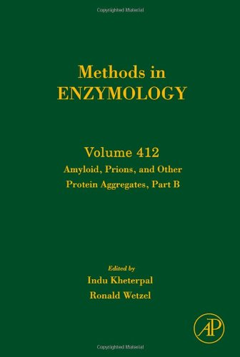 Amyloid, Prions, And Other Protein Aggregates, Part B, Volume 412 (Methods In Enzymology)