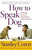 How to Speak Dog: Mastering the Art of Dog-Human Communication (074320297X) by Coren, Stanley