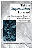 Taking Supervision Forward: Enquiries and Trends in Counselling and Psychotherapy (Counselling Supervision)