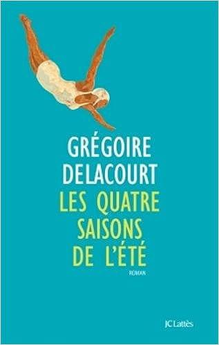 Les quatre saisons de l'été - Grégoire Delacourt