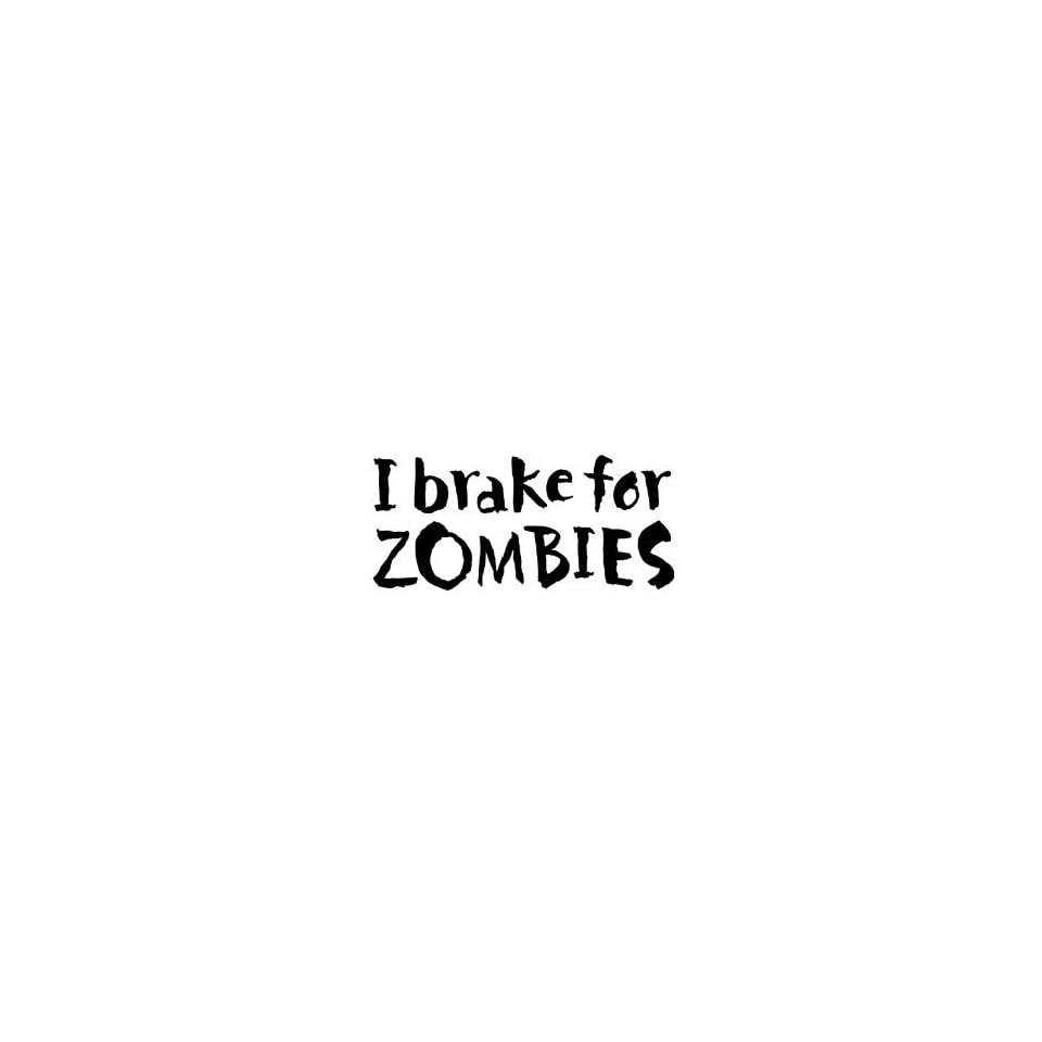 I Brake for Zombies   6 BLACK Vinyl Decal Window Sticker by Ikon Sign