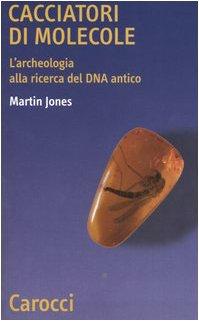 Cacciatori di molecole. L'archeologia alla ricerca del DNA antico