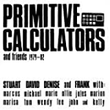 Primitive Calculators & Friends 1979-82