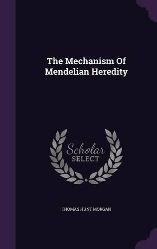The Mechanism Of Mendelian Heredity