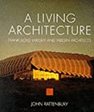 img - for A Living Architecture. Frank Lloyd Wright and Taliesin Architects book / textbook / text book