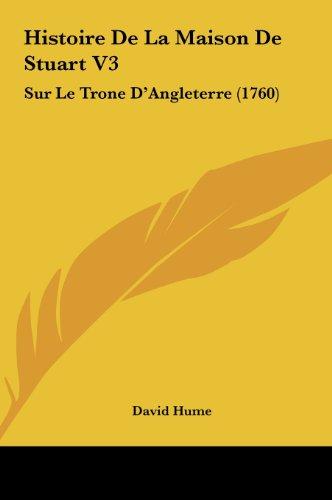 Histoire de La Maison de Stuart V3: Sur Le Trone D'Angleterre (1760)