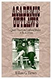 Academic Outlaws: Queer Theory and Cultural Studies in the Academy (0761906827) by William G. Tierney