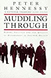 Muddling Through, Power Politics and the Quality of Government in Postwar Britain (0575401028) by Hennessy, Peter