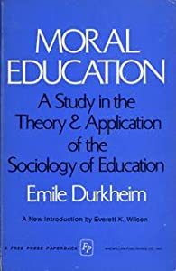 Moral Education: A Study in the Theory and Application of the Sociology of Education cover image