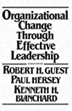 Organizational Change Through Effective Leadership (2nd Edition) (0136413900) by Guest, Robert H.