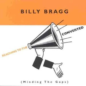 Billy Bragg - Reaching to the Converted: Minding the Gaps - Zortam Music