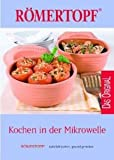 Kochen in der Mikrowelle: R�MERTOPF - nat�rlich kochen, gesund genie�en