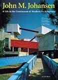 John M. Johansen: A Life in the Continuum of Modern Architecture