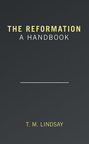 T. M. Lindsay - The Reformation: A Handbook (English Edition)