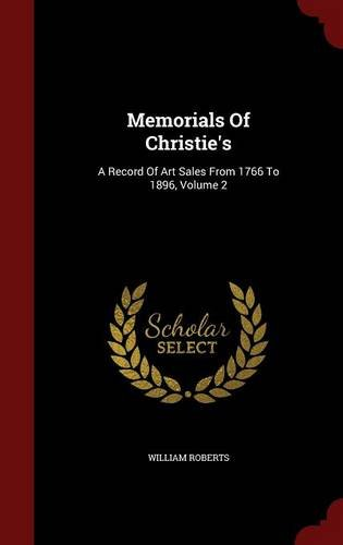 Memorials Of Christie's: A Record Of Art Sales From 1766 To 1896, Volume 2