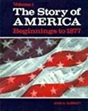 Story of America Beginnings to 1877 (0030728967) by Garraty, John Arthur