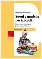 Suoni e musiche per i piccoli. Educazione sonora integrata per la scuola dell'infanzia. Con CD Audio