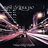 Rose Of Jericho - These City Lights