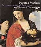 img - for Natura e Maniera tra Tiziano e Caravaggio. Le ceneri violette di Giorgione book / textbook / text book