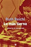 Lo mas tierno/ The most tender (Spanish Edition) (8479018542) by Reichl, Ruth