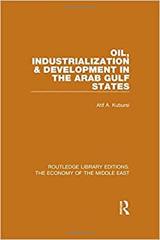 Routledge Library Editions: The Economy Of The Middle East: Oil, Industrialization & Development In The Arab Gulf States (RLE Economy Of Middle East)