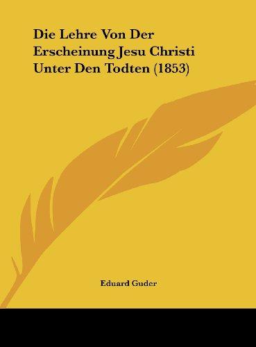 Die Lehre Von Der Erscheinung Jesu Christi Unter Den Todten (1853)