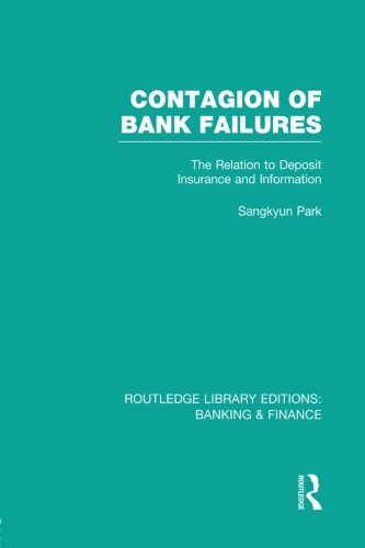 Contagion of Bank Failures (RLE Banking & Finance): The Relation to Deposit Insurance and Information PDF