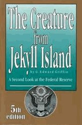 The Creature from Jekyll Island A Second Look at the Federal Reserve091303827X